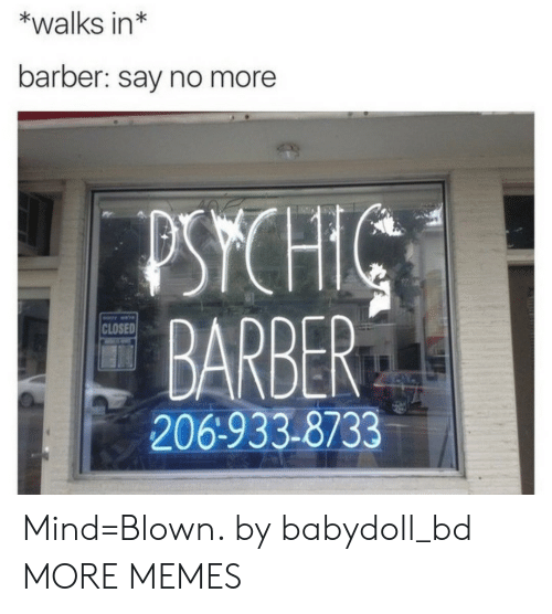 Barber Say No More: *walks in*  barber: say no more  PSYCH  BARBER  206-933-8733  CLOSED Mind=Blown. by babydoll_bd MORE MEMES