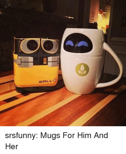 Wall-E: WALL E srsfunny:  Mugs For Him And Her