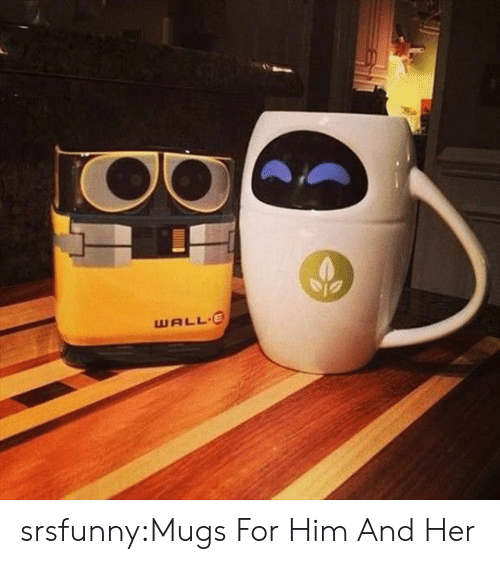 Wall-E: WALL E srsfunny:Mugs For Him And Her