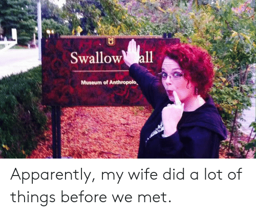Apparently, Wife, and Did: walloW  Museum of Anthropolo, Apparently, my wife did a lot of things before we met.