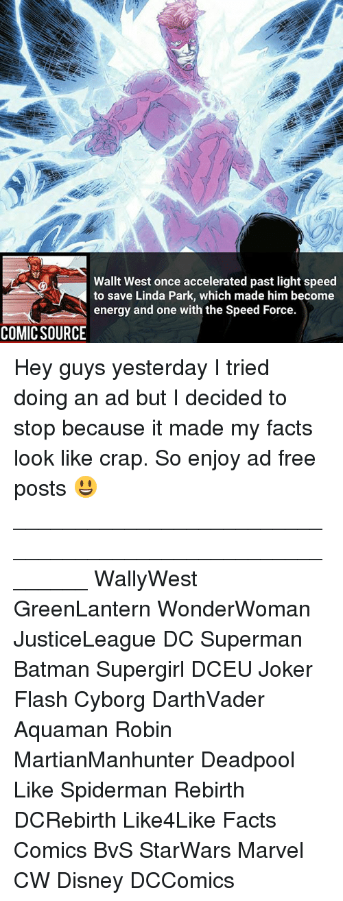 Batman, Disney, and Energy: Wallt West once accelerated past light speed  to save Linda Park, which made him become  energy and one with the Speed Force.  COMIC SOURCE Hey guys yesterday I tried doing an ad but I decided to stop because it made my facts look like crap. So enjoy ad free posts 😃 ________________________________________________________ WallyWest GreenLantern WonderWoman JusticeLeague DC Superman Batman Supergirl DCEU Joker Flash Cyborg DarthVader Aquaman Robin MartianManhunter Deadpool Like Spiderman Rebirth DCRebirth Like4Like Facts Comics BvS StarWars Marvel CW Disney DCComics