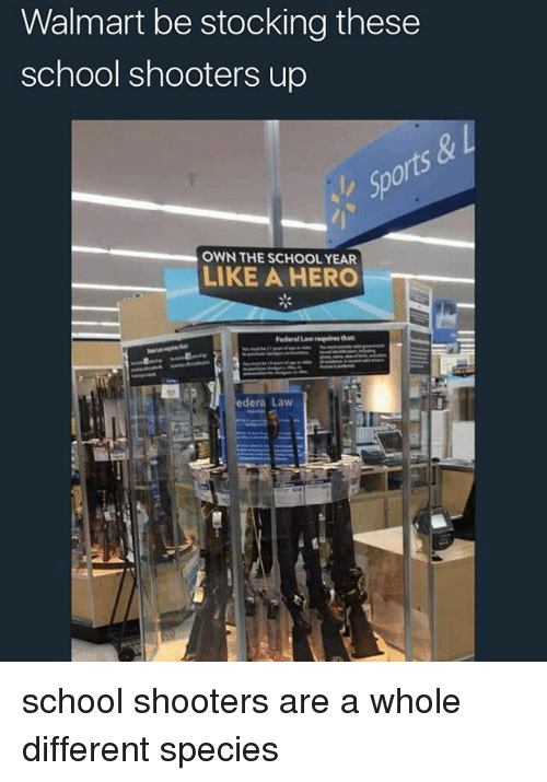 Walmarter: Walmart be stocking these  school shooters up  OWN THE SCHOOL YEAR  LIKE A HERO  edera Law school shooters are a whole different species