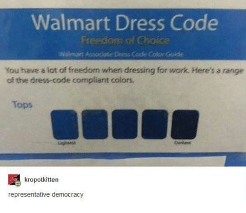 The Dress, Walmart, and Work: Walmart Dress Code  Freedom of Choice  Wamart Pocia  Deess Code Cofr Guide  You have a lot of freedom when dressing for work. Here's a range  of the dress-code compliant colors  Tops  kropotkitten  representative democracy