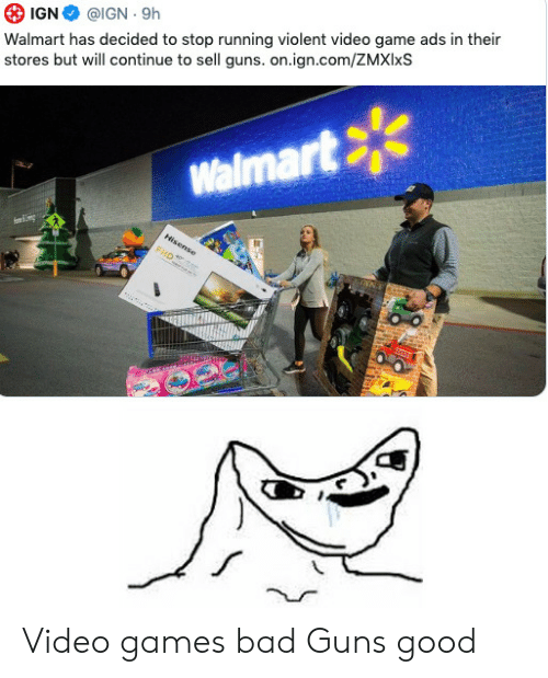 Stores: Walmart has decided to stop running violent video game ads in their  stores but will continue to sell guns. on.ign.com/ZMXIIXS  @IGN 9h  IGN  Walmart  Hisense Video games bad Guns good