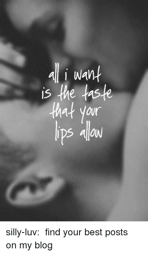 Tumblr, Best, and Blog: Wan  is the taste  your  IDS AOW  ps a silly-luv:  ♡ find your best posts on my blog ♡