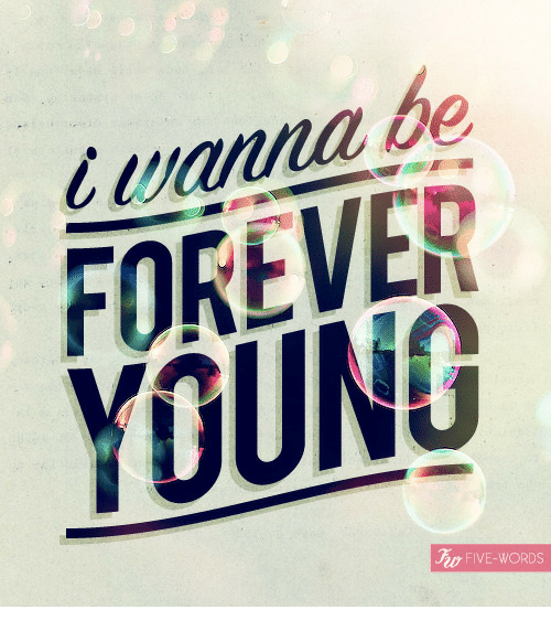 Forever, Forever Young, and Words: wanna be  FOREVER  YOUNG  FIVE-WORDS