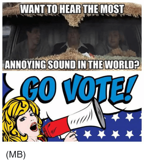 Memes, World, and Annoying: WANT TOHEAR THE MOST  ANNOYING SOUNDIN THE WORLD?  GO VOTE! (MB)
