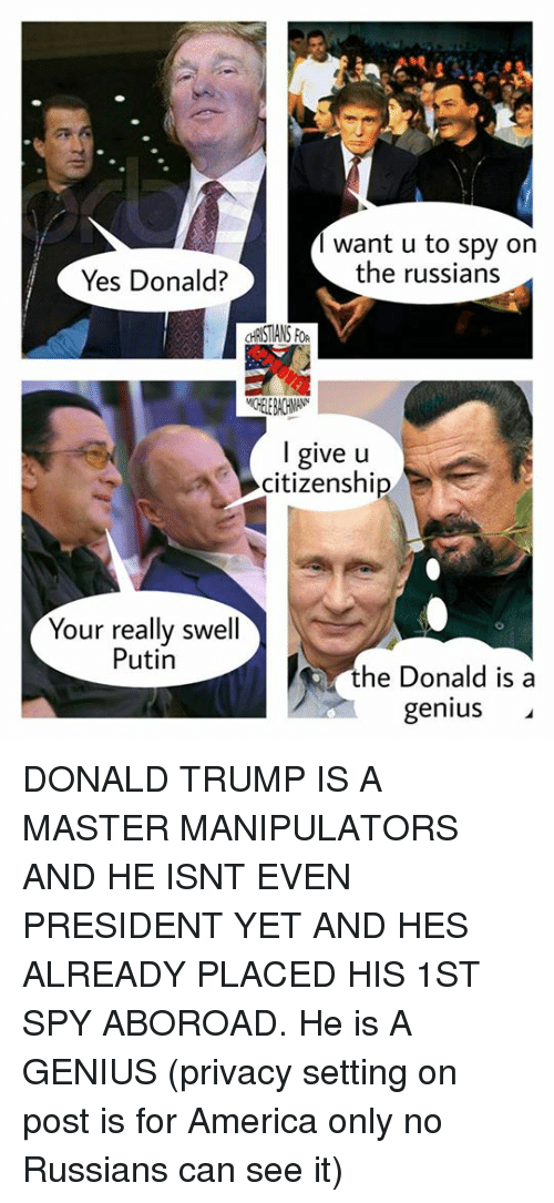 Want U to Spy on the Russians Yes Donald? L Give U Citizenship Your