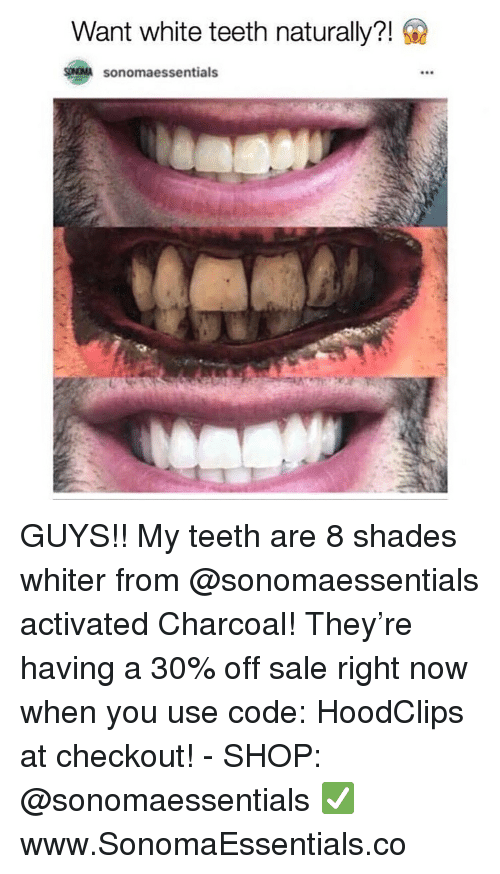 Funny, White, and Teeth: Want white teeth naturally?!  SONOMA Sonomaessentials GUYS!! My teeth are 8 shades whiter from @sonomaessentials activated Charcoal! They're having a 30% off sale right now when you use code: HoodClips at checkout! - SHOP: @sonomaessentials ✅ www.SonomaEssentials.co