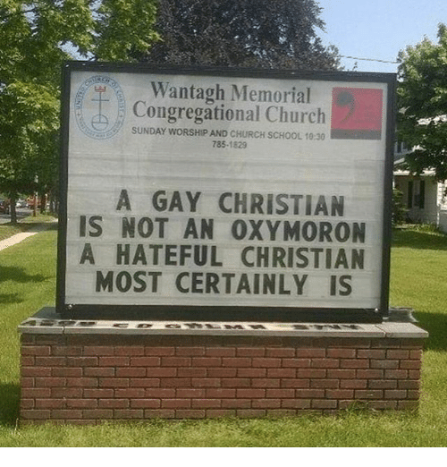 oxy: Wantagh Memorial  Congregational Church  SUNDAY WORSHIP AND CHURCH SCHOOL 10:30  A GAY CHRISTIAN  IS NOT AN OXY MORON  A HATEFUL CHRISTIAN  MOST CERTAINLY IS