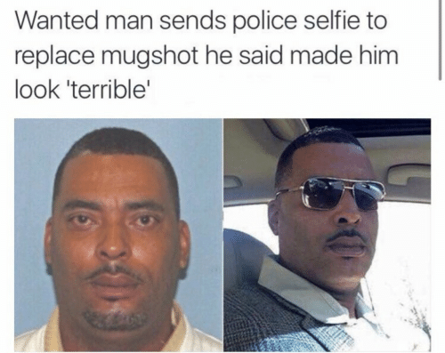 mugshot: Wanted man sends police selfie to  replace mugshot he said made him  look 'terrible