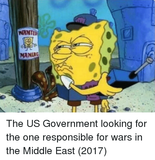 The Middle, Government, and Looking: WANTED  MANIAC The US Government looking for the one responsible for wars in the Middle East (2017)