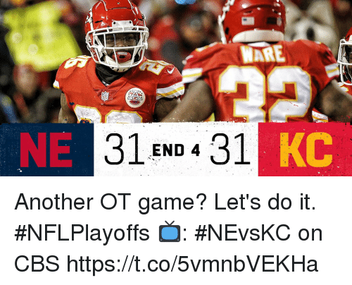 Memes, Cbs, and Game: WARE  NE  31 Eno4 3.1  KC Another OT game?  Let's do it. #NFLPlayoffs  📺: #NEvsKC on CBS https://t.co/5vmnbVEKHa