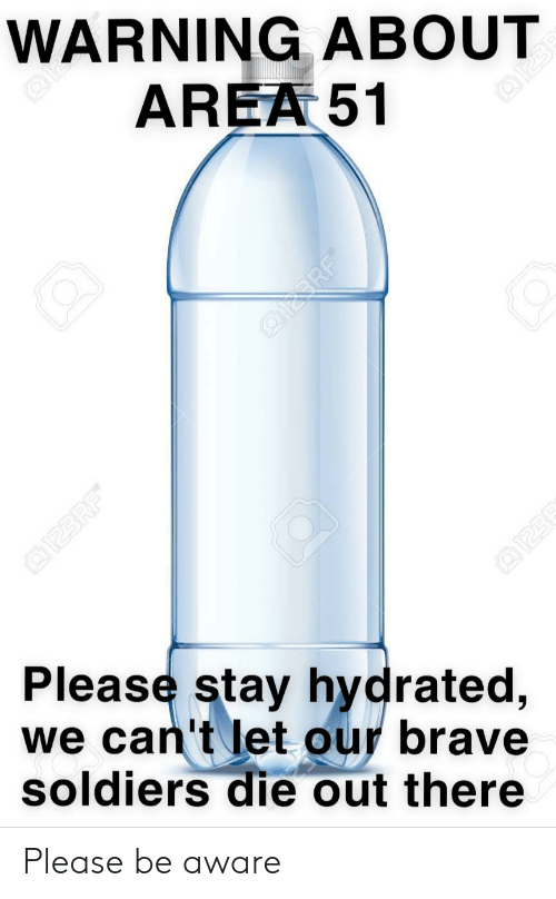 Brave Soldiers: WARNING ABOUT  AREA 51  @l23  Please stay hydrated,  we can't let our brave  soldiers die out there  @123RF  QERF  Q1238 Please be aware