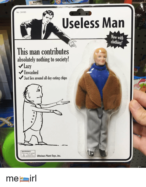 Eating Chips: WARNING:  CHOKING HAZARD m  No. 24183  Useless Man  Now with  clothing!  This man contributes  absolutely nothing to society!  Lazy  Unwashed  Just lies around all day eating chips  WARNING  This man is awful  ateute word 0bvious Plant Toys, Inc. me🛌irl