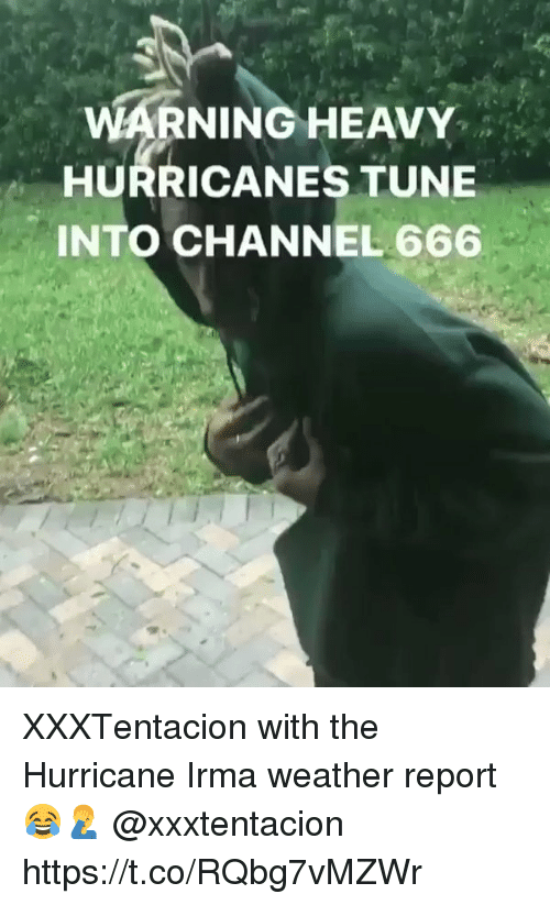 DeMarcus Cousins, Memes, and Hurricane: WARNINGHEAVY  HURRICANES TUNE  INTO CHANNEL 666 XXXTentacion with the Hurricane Irma weather report 😂🤦‍♂️ @xxxtentacion https://t.co/RQbg7vMZWr
