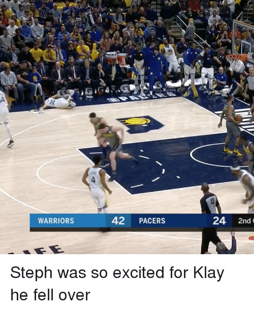 klay: WARRIORS  42 PACERS  24 2nd Steph was so excited for Klay he fell over