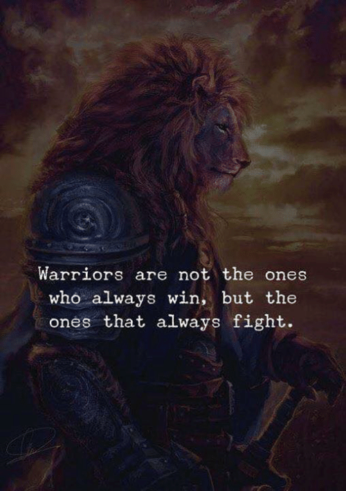 Warriors, Fight, and Who: Warriors are not the ones  who always win, but the  ones that always fight.