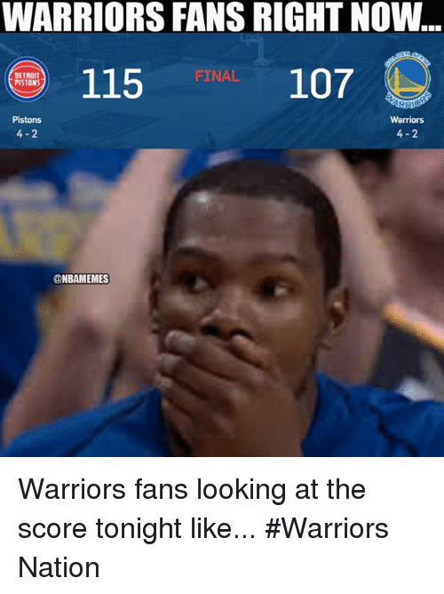 warriors fans: WARRIORS FANS RIGHT NOW  FINAL  DETROIT  PISTONS  Warriors  4-2  Pistons  4-2  ONBAMEMES Warriors fans looking at the score tonight like... #Warriors Nation