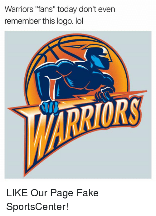 """warriors fans: Warriors """"fans"""" today don't even  remember this logo. lol  ORS LIKE Our Page Fake SportsCenter!"""