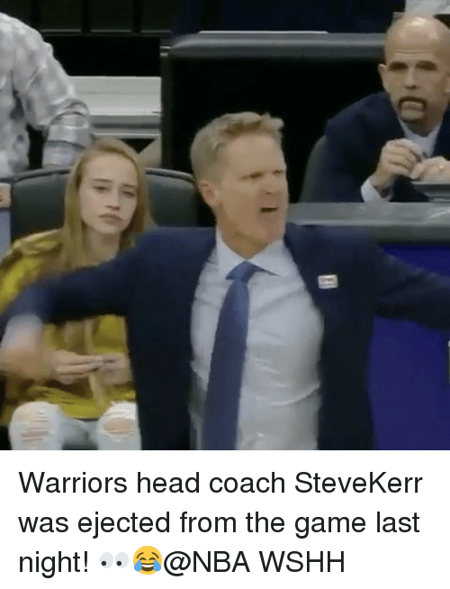 ejection: Warriors head coach SteveKerr was ejected from the game last night! 👀😂@NBA WSHH