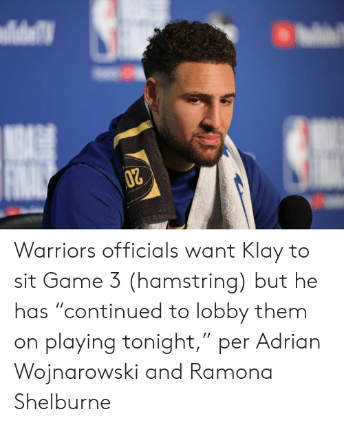"Game, Warriors, and Them: Warriors officials want Klay to sit Game 3 (hamstring) but he has ""continued to lobby them on playing tonight,"" per Adrian Wojnarowski and Ramona Shelburne"