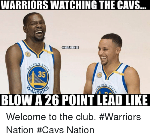 Welcome To The Club: WARRIORS WATCHING THE CAVS.  @NBAMEMES  DEN  S  35  DEN  BLOWA 26 POINT LEAD LIKE Welcome to the club. #Warriors Nation #Cavs Nation