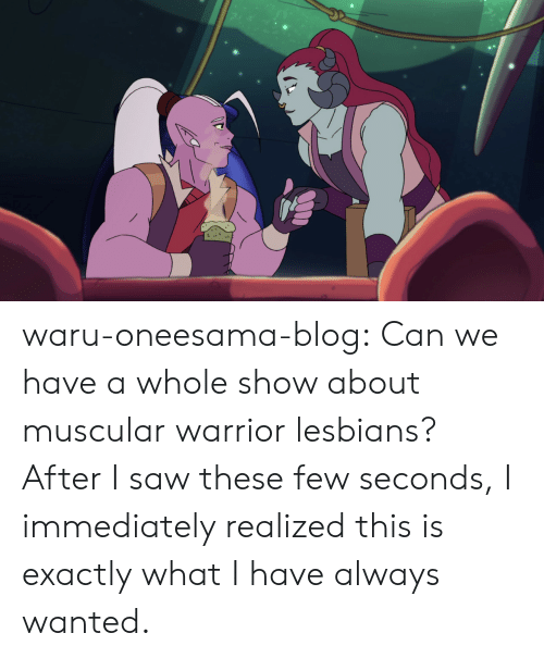 Lesbians, Saw, and Tumblr: waru-oneesama-blog:  Can we have a whole show about muscular warrior lesbians? After I saw these few seconds, I immediately realized this is exactly what I have always wanted.