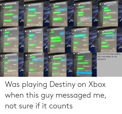 sure: Was playing Destiny on Xbox when this guy messaged me, not sure if it counts