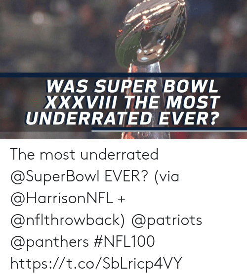 Superbowl: WAS SUPER BOWL  XXVIII THE MOST  UNDERRATED EVER? The most underrated @SuperBowl EVER? (via @HarrisonNFL + @nflthrowback) @patriots @panthers #NFL100 https://t.co/SbLricp4VY