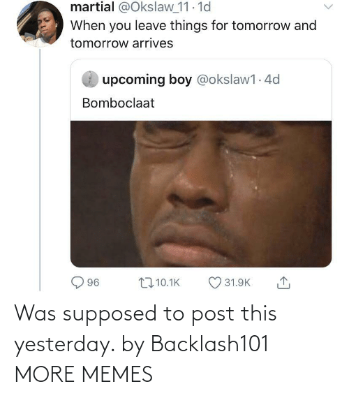 dank: Was supposed to post this yesterday. by Backlash101 MORE MEMES