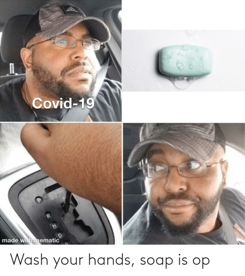 soap: Wash your hands, soap is op