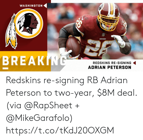 Adrian Peterson, Memes, and Washington Redskins: WASHINGTON  BREAK  REDSKINS RE-SIGNINOG  ADRIAN PETERSON Redskins re-signing RB Adrian Peterson to two-year, $8M deal. (via @RapSheet + @MikeGarafolo) https://t.co/tKdJ20OXGM