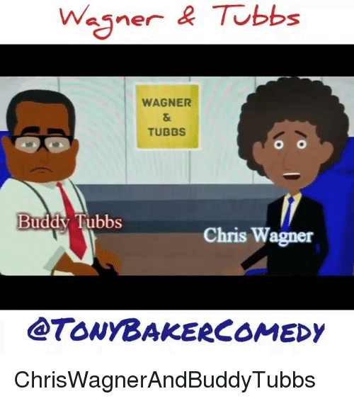 Memes, 🤖, and Wagner: Wasner& Tobbs  WAGNER  TUBBS  o O  Buddy Tubbs  Chris Wagner  TONYBAKERCOMEDY ChrisWagnerAndBuddyTubbs