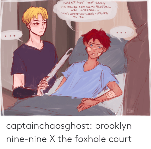 Doctor, Target, and Tumblr: WASNT HURT THAT BADLY  THE DOCTOR SMD ALL MY BLEEDING  WAS INTERNAC..  THATS WHERE THE Looos suppoOSED  TO BE  HAOS captainchaosghost:  brooklyn nine-nine X the foxhole court