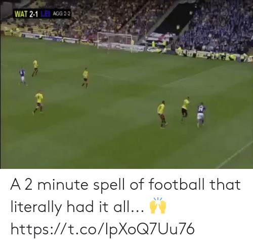 agg: WAT 2-1 LE AGG 2-2 A 2 minute spell of football that literally had it all... 🙌https://t.co/IpXoQ7Uu76