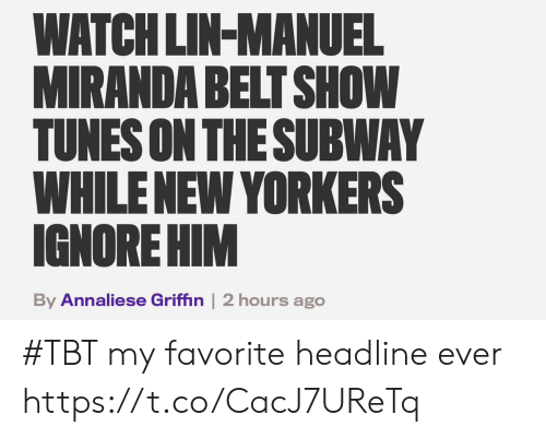 Manuel: WATCH LIN-MANUEL  MIRANDA BELT SHOW  TUNES ON THESUBWAY  WHILENEW YORKERS  IGNORE HIM  By Annaliese Griffin | 2 hours ago #TBT my favorite headline ever https://t.co/CacJ7UReTq
