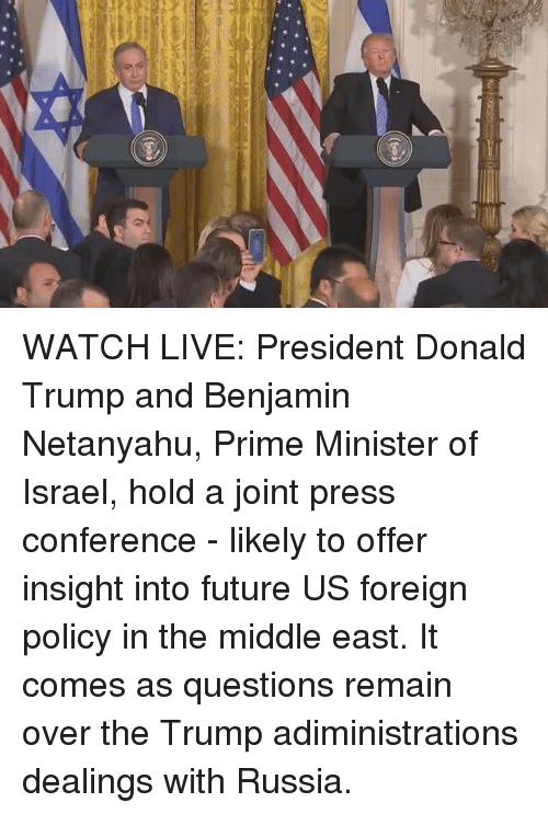 confer: WATCH LIVE: President Donald Trump and Benjamin Netanyahu, Prime Minister of Israel, hold a joint press conference - likely to offer insight into future US foreign policy in the middle east.   It comes as questions remain over the Trump adiministrations dealings with Russia.