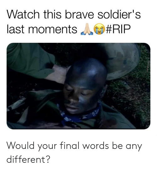 Memes, Soldiers, and Brave: Watch this brave soldier's  last moments  Would your final words be any different?