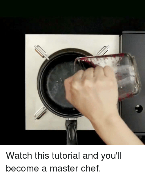 master chef: Watch this tutorial and you'll become a master chef.