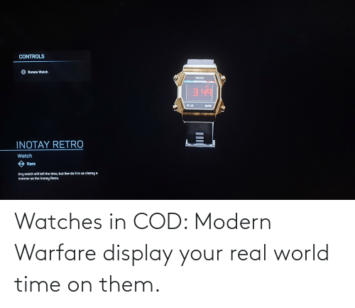 Watches: Watches in COD: Modern Warfare display your real world time on them.