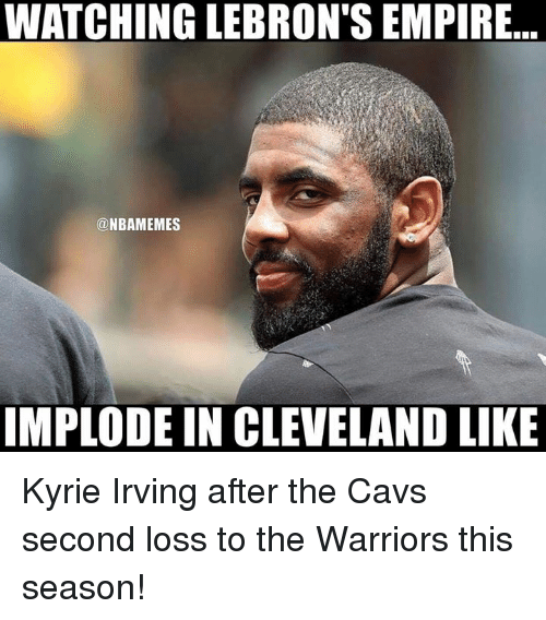 Cavs, Empire, and Kyrie Irving: WATCHING LEBRON'S EMPIRE..  @NBAMEMES  IMPLODE IN CLEVELAND LIKE Kyrie Irving after the Cavs second loss to the Warriors this season!