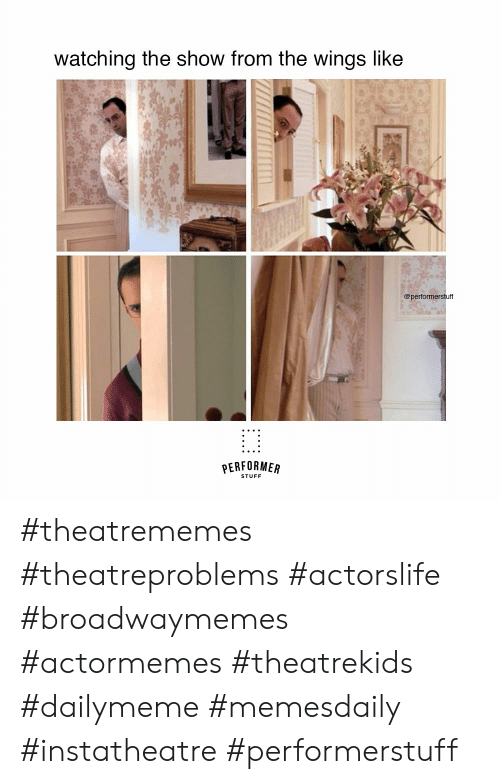 Stuff, Wings, and Show: watching the show from the wings like  @performerstuff  PERFORMER  STUFF #theatrememes #theatreproblems #actorslife #broadwaymemes #actormemes #theatrekids #dailymeme #memesdaily #instatheatre #performerstuff