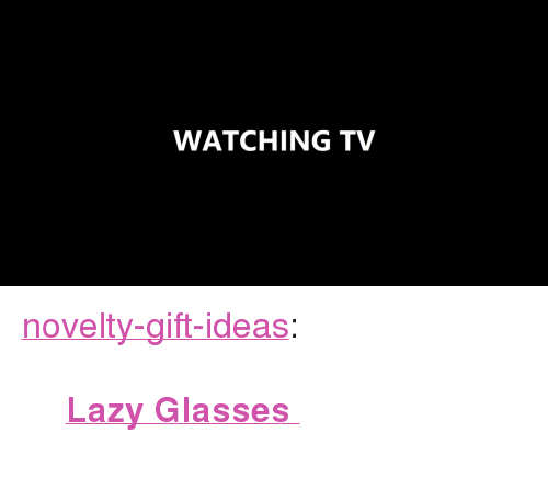 """spectacles: WATCHING TV <p><a href=""""https://novelty-gift-ideas.tumblr.com/post/166884475178/lazy-glasses"""" class=""""tumblr_blog"""">novelty-gift-ideas</a>:</p><blockquote><p><b><a href=""""https://novelty-gift-ideas.com/bed-prism-spectacles/"""">  Lazy Glasses  </a></b><br/></p></blockquote>"""