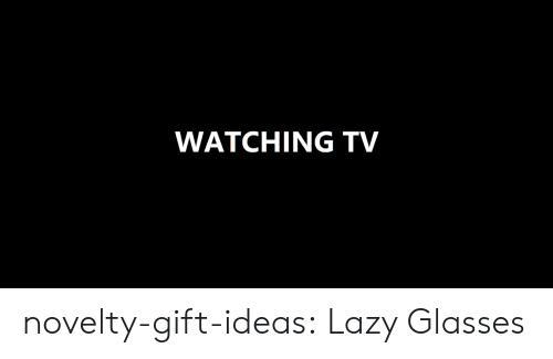 spectacles: WATCHING TV novelty-gift-ideas:  Lazy Glasses