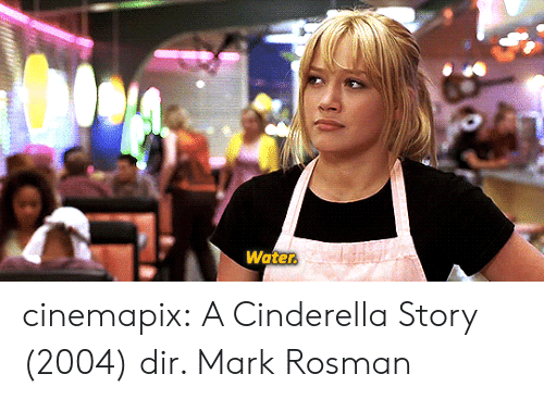 Cinderella , Tumblr, and Blog: Water cinemapix: A Cinderella Story (2004) dir. Mark Rosman