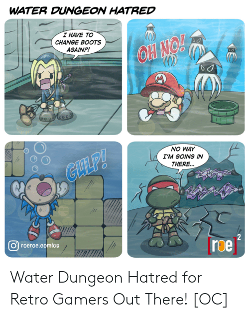Boots, Water, and Change: WATER DUNGEON HATRED  I HAVE TO  CHANGE BOOTS  AGAIN?!  OH NO!  M  NO WAY  I'M GOING IN  GLLP!  THERE...  2  roeroe.comics  roe Water Dungeon Hatred for Retro Gamers Out There! [OC]