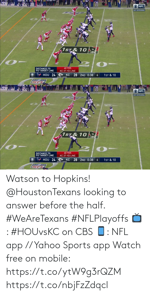 yahoo sports: Watson to Hopkins!  @HoustonTexans looking to answer before the half. #WeAreTexans #NFLPlayoffs  📺: #HOUvsKC on CBS 📱: NFL app // Yahoo Sports app Watch free on mobile: https://t.co/ytW9g3rQZM https://t.co/nbjFzZdqcl