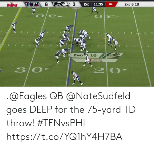 Philadelphia Eagles, Memes, and Lincoln: Wawa T 6  3  2ND  11:35  2ND & 10  :04  ENFL  -  2ND  10  Lincoln  30-  2 0- .@Eagles QB @NateSudfeld goes DEEP for the 75-yard TD throw! #TENvsPHI https://t.co/YQ1hY4H7BA