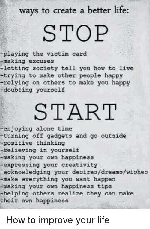 Ways to create a better life stop playing the victim card making memes alone time and ways to create a better life stop solutioingenieria Gallery